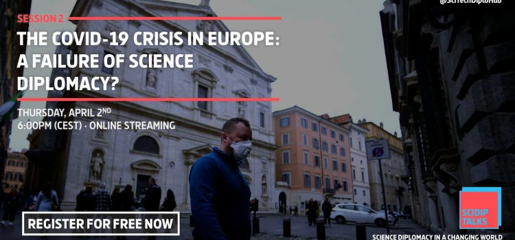 COVID-19 Crisis in Europe: A Failure of Science Diplomacy? S4D4C joins the 2nd SciDip online talk